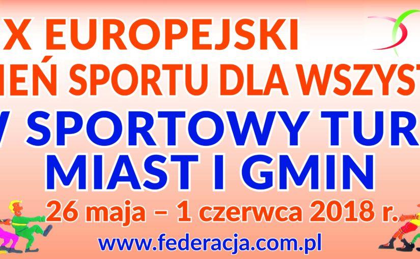 Więcej o: X EUROPEJSKI TYDZIEŃ SPORTU DLA WSZYSTKICH XXIV SPORTOWY TURNIEJ MIAST I GMIN 26.05 – 01.06.2018 r.